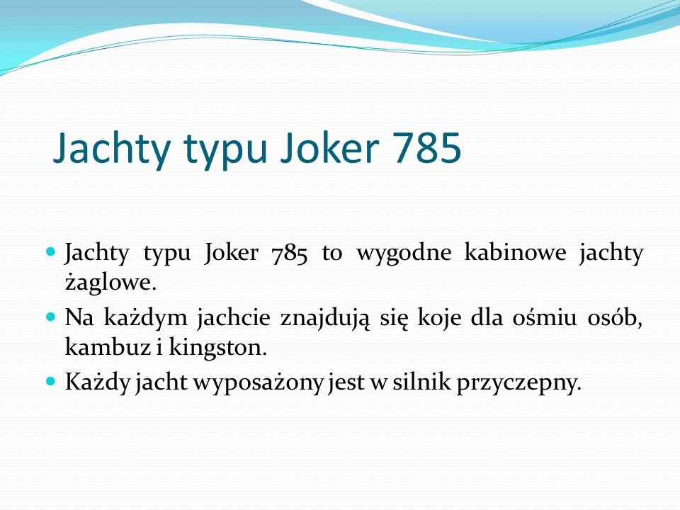 Jachty typu Joker 785 Jachty typu Joker 785 to wygodne kabinowe jachty żaglowe.