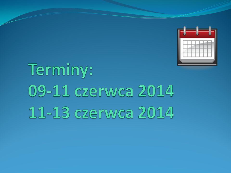 Terminy: 09-11 czerwca 2014 11-13 czerwca 2014