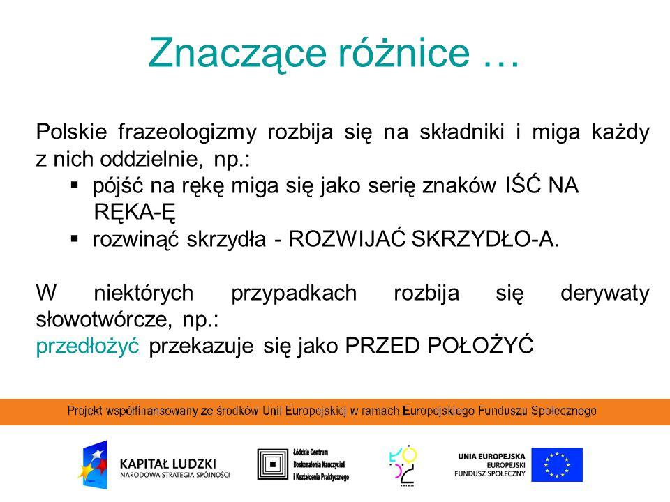 Znaczące różnice … Polskie frazeologizmy rozbija się na składniki i miga każdy z nich oddzielnie, np.: