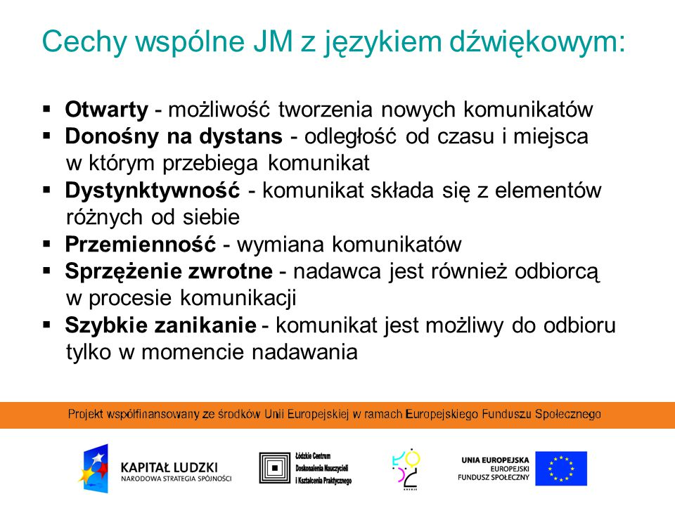 Cechy wspólne JM z językiem dźwiękowym: