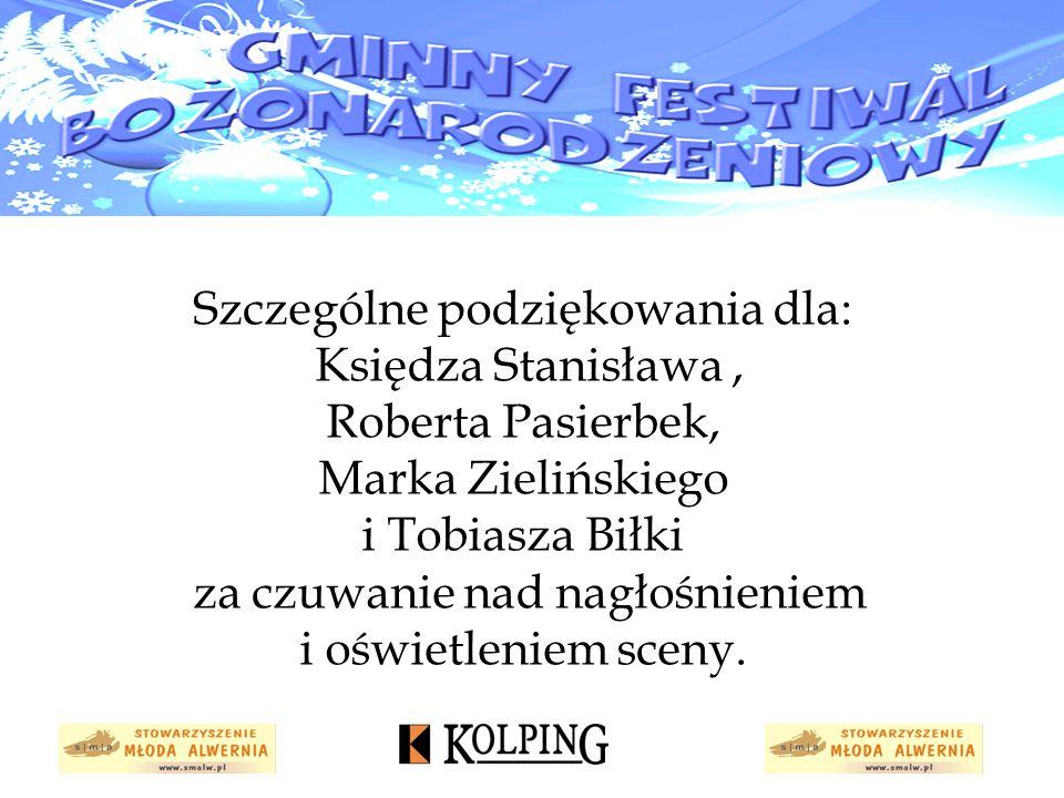 Szczególne podziękowania dla: Księdza Stanisława , Roberta Pasierbek, Marka Zielińskiego i Tobiasza Biłki za czuwanie nad nagłośnieniem i oświetleniem sceny.