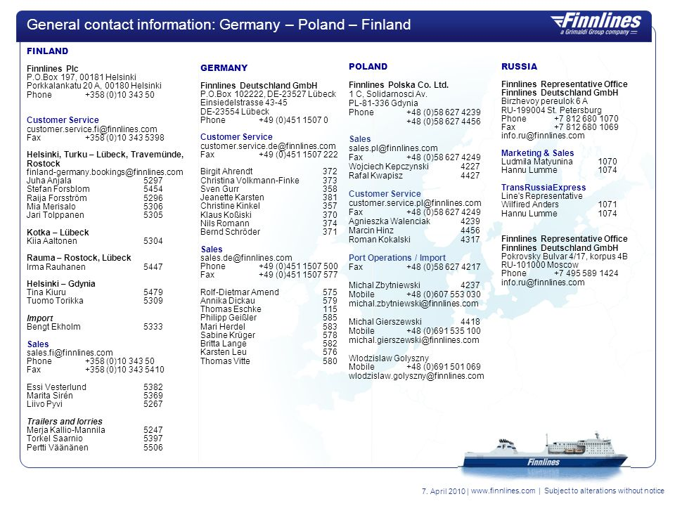 General contact information: Germany – Poland – Finland FINLAND. Finnlines Plc. P.O.Box 197, 00181 Helsinki.
