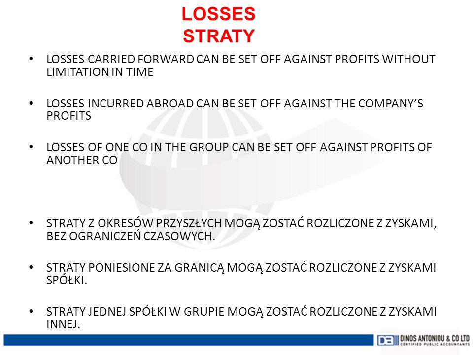 LOSSES STRATY. LOSSES. LOSSES CARRIED FORWARD CAN BE SET OFF AGAINST PROFITS WITHOUT LIMITATION IN TIME.