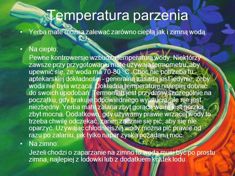 Temperatura parzenia Yerba mate można zalewać zarówno ciepłą jak i zimną wodą. Na ciepło: