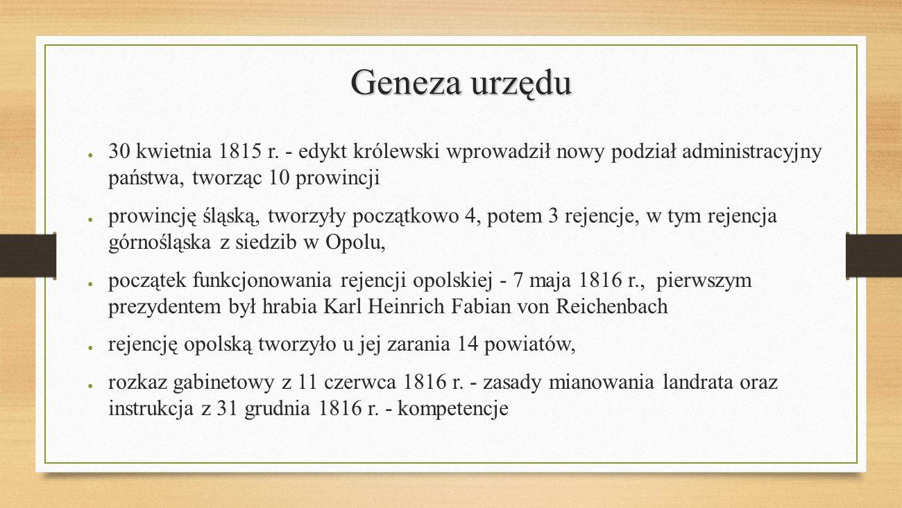 Geneza urzędu 30 kwietnia 1815 r. - edykt królewski wprowadził nowy podział administracyjny państwa, tworząc 10 prowincji.