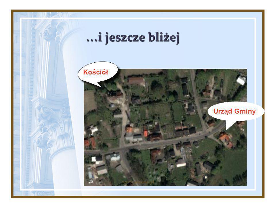 …i jeszcze bliżej Kościół Urząd Gminy www.arcaion.pl