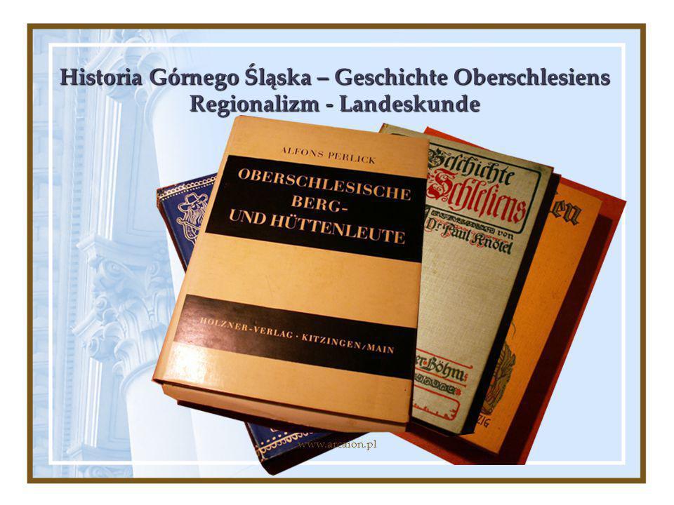 Historia Górnego Śląska – Geschichte Oberschlesiens Regionalizm - Landeskunde