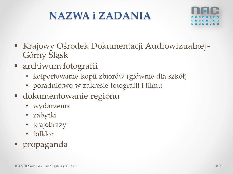 NAZWA i ZADANIA Krajowy Ośrodek Dokumentacji Audiowizualnej - Górny Śląsk. archiwum fotografii. kolportowanie kopii zbiorów (głównie dla szkół)