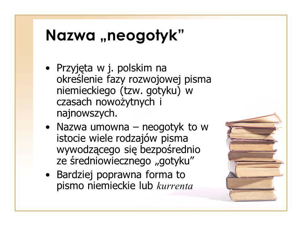 """Nazwa """"neogotyk Przyjęta w j. polskim na określenie fazy rozwojowej pisma niemieckiego (tzw. gotyku) w czasach nowożytnych i najnowszych."""