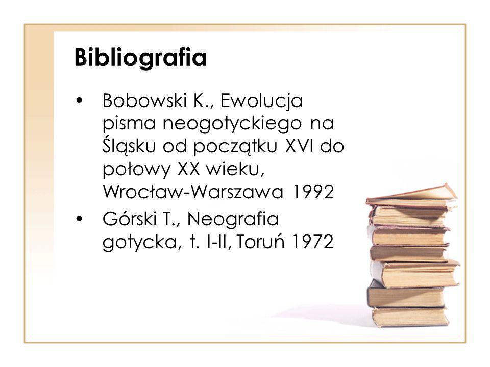 Bibliografia Bobowski K., Ewolucja pisma neogotyckiego na Śląsku od początku XVI do połowy XX wieku, Wrocław-Warszawa 1992.