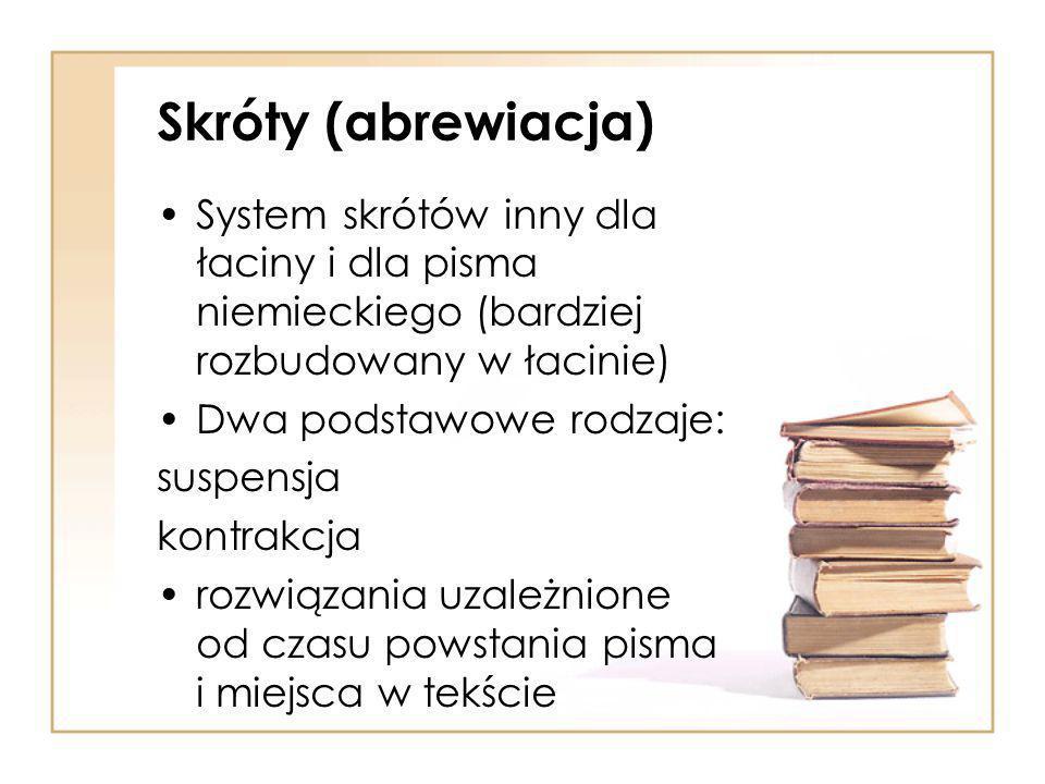 Skróty (abrewiacja) System skrótów inny dla łaciny i dla pisma niemieckiego (bardziej rozbudowany w łacinie)