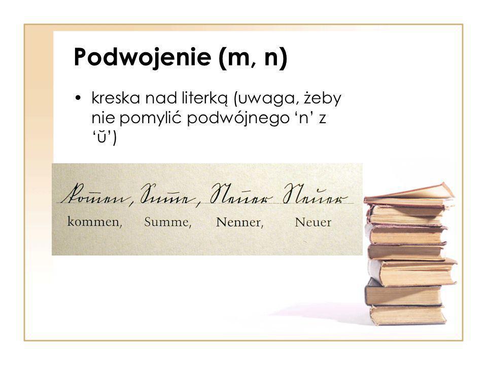 Podwojenie (m, n) kreska nad literką (uwaga, żeby nie pomylić podwójnego 'n' z 'ŭ')