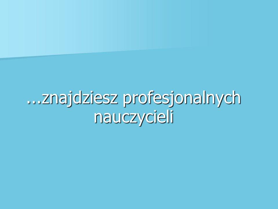 ...znajdziesz profesjonalnych nauczycieli