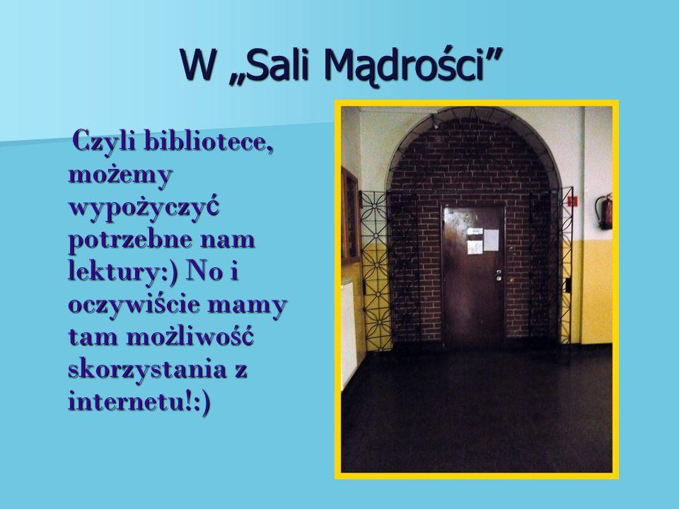 """W """"Sali Mądrości Czyli bibliotece, możemy wypożyczyć potrzebne nam lektury:) No i oczywiście mamy tam możliwość skorzystania z internetu!:)"""