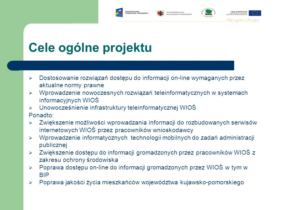 Cele ogólne projektu Dostosowanie rozwiązań dostępu do informacji on-line wymaganych przez aktualne normy prawne.