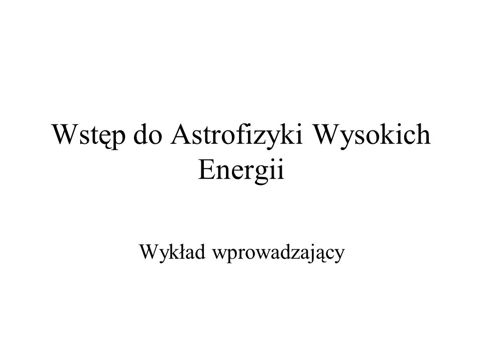 Wstęp do Astrofizyki Wysokich Energii