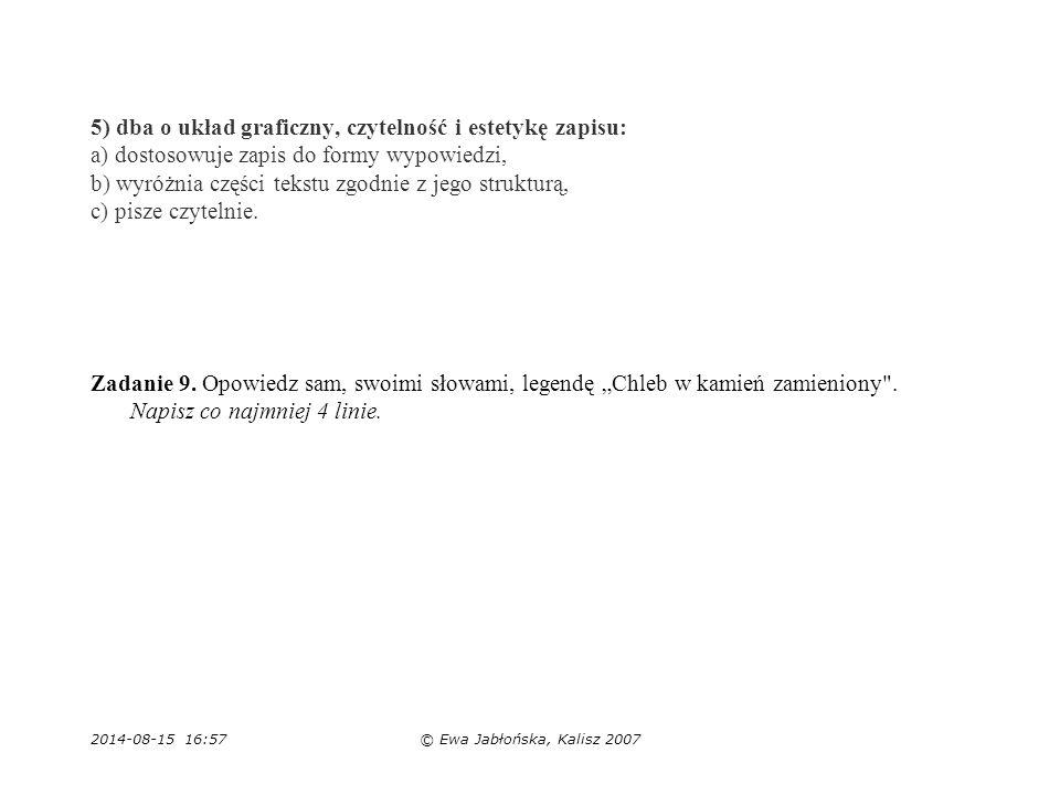 5) dba o układ graficzny, czytelność i estetykę zapisu: a) dostosowuje zapis do formy wypowiedzi, b) wyróżnia części tekstu zgodnie z jego strukturą, c) pisze czytelnie.