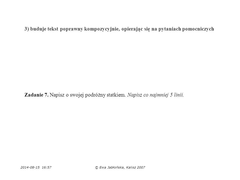 3) buduje tekst poprawny kompozycyjnie, opierając się na pytaniach pomocniczych