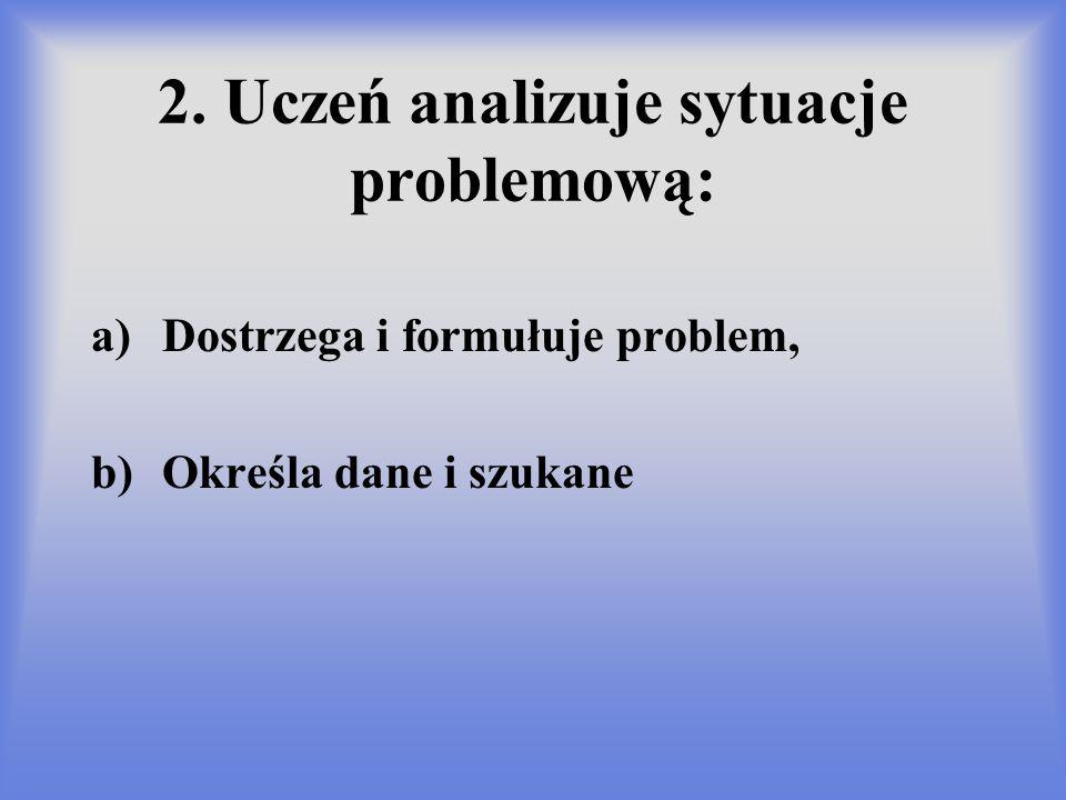 2. Uczeń analizuje sytuacje problemową: