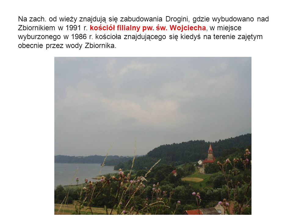 Na zach. od wieży znajdują się zabudowania Drogini, gdzie wybudowano nad Zbiornikiem w 1991 r.