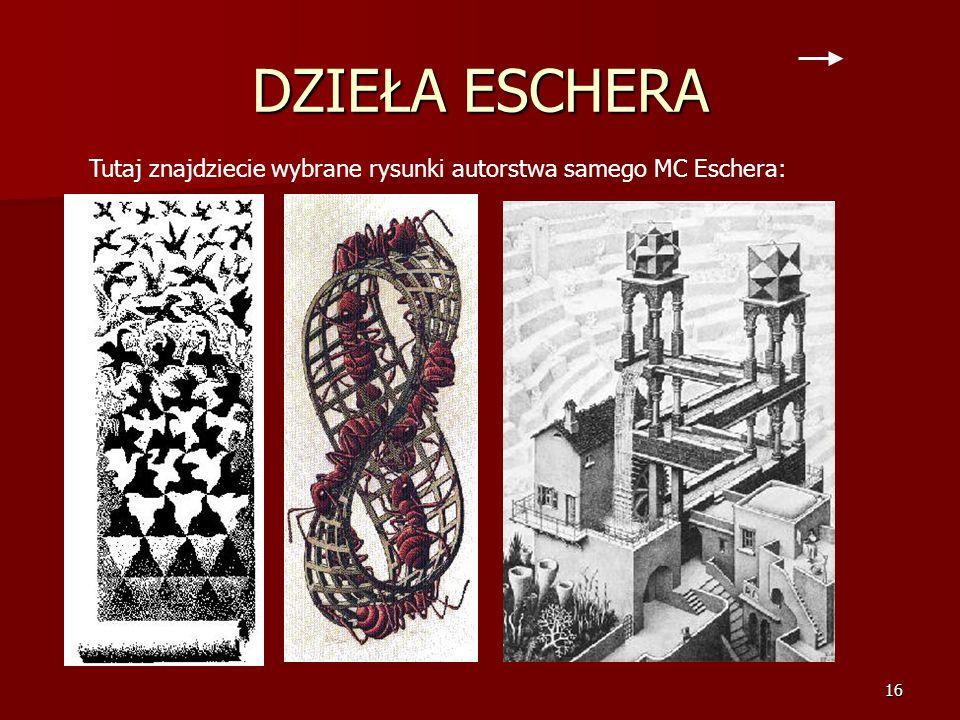 DZIEŁA ESCHERA Tutaj znajdziecie wybrane rysunki autorstwa samego MC Eschera: