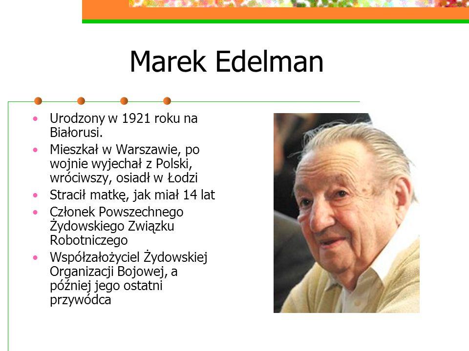 Marek Edelman Urodzony w 1921 roku na Białorusi.