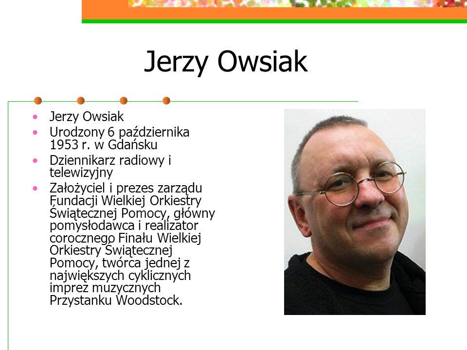Jerzy Owsiak Jerzy Owsiak Urodzony 6 października 1953 r. w Gdańsku