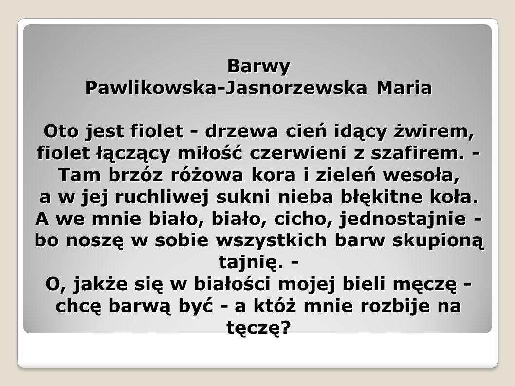 Barwy Pawlikowska-Jasnorzewska Maria Oto jest fiolet - drzewa cień idący żwirem, fiolet łączący miłość czerwieni z szafirem.