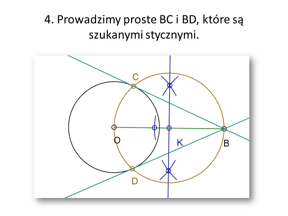 4. Prowadzimy proste BC i BD, które są szukanymi stycznymi.