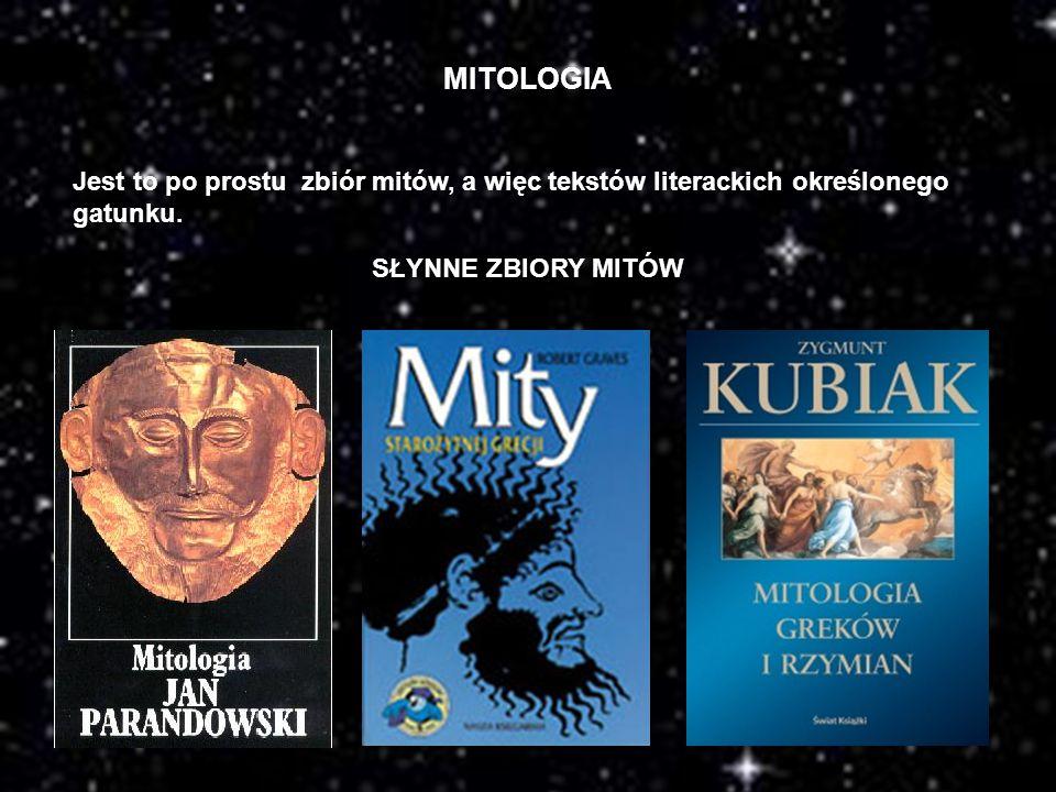 MITOLOGIA Jest to po prostu zbiór mitów, a więc tekstów literackich określonego gatunku.