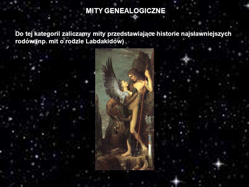 MITY GENEALOGICZNE Do tej kategorii zaliczamy mity przedstawiające historie najsławniejszych rodów (np.