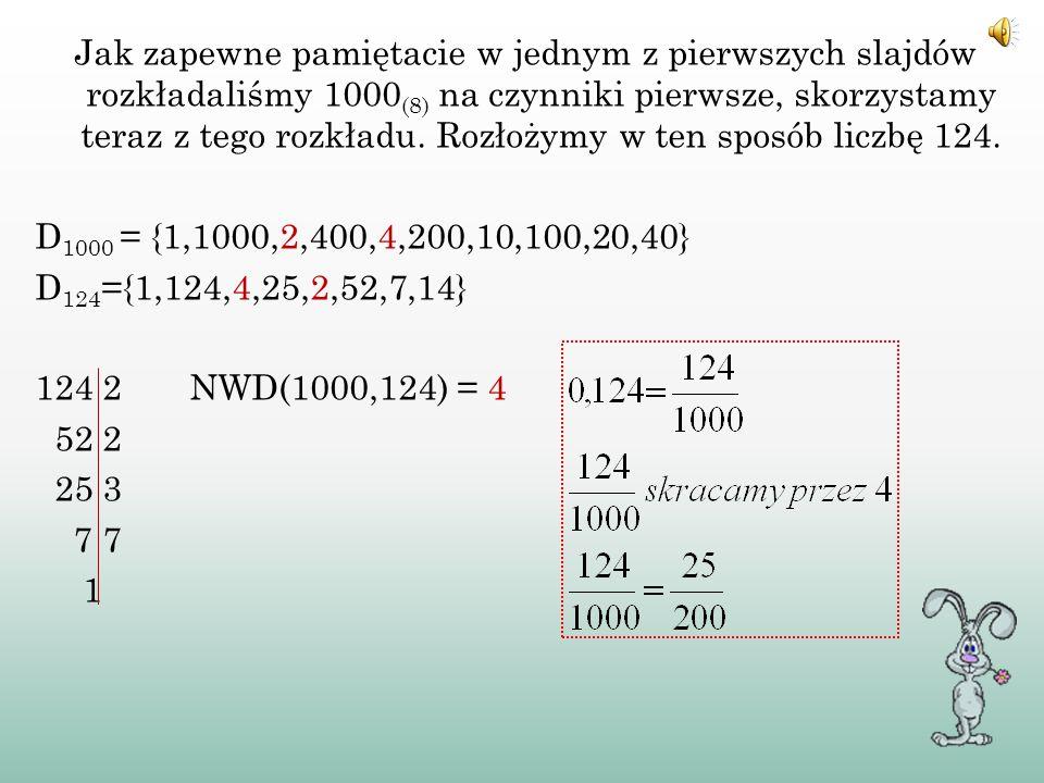 Jak zapewne pamiętacie w jednym z pierwszych slajdów rozkładaliśmy 1000(8) na czynniki pierwsze, skorzystamy teraz z tego rozkładu.