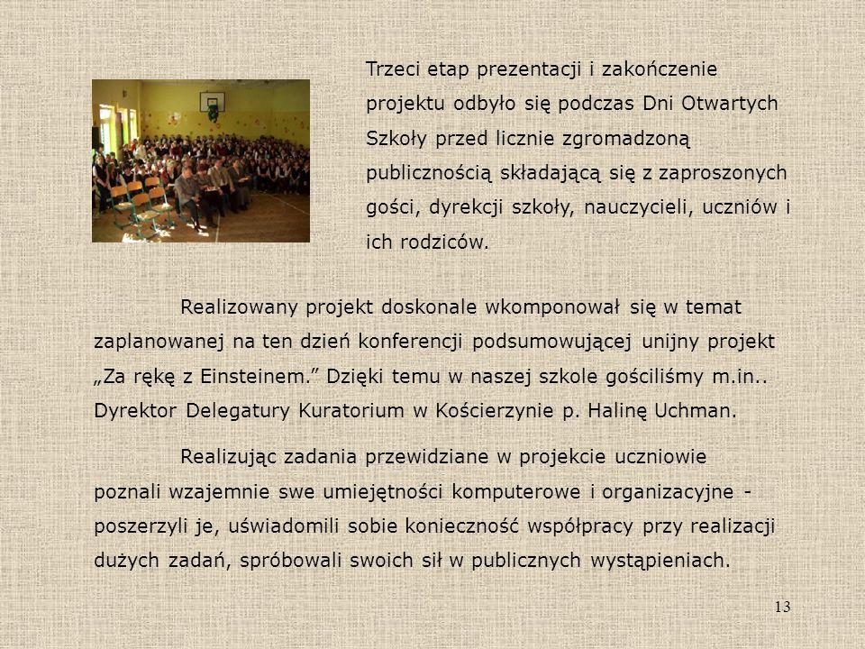 Trzeci etap prezentacji i zakończenie projektu odbyło się podczas Dni Otwartych Szkoły przed licznie zgromadzoną publicznością składającą się z zaproszonych gości, dyrekcji szkoły, nauczycieli, uczniów i ich rodziców.