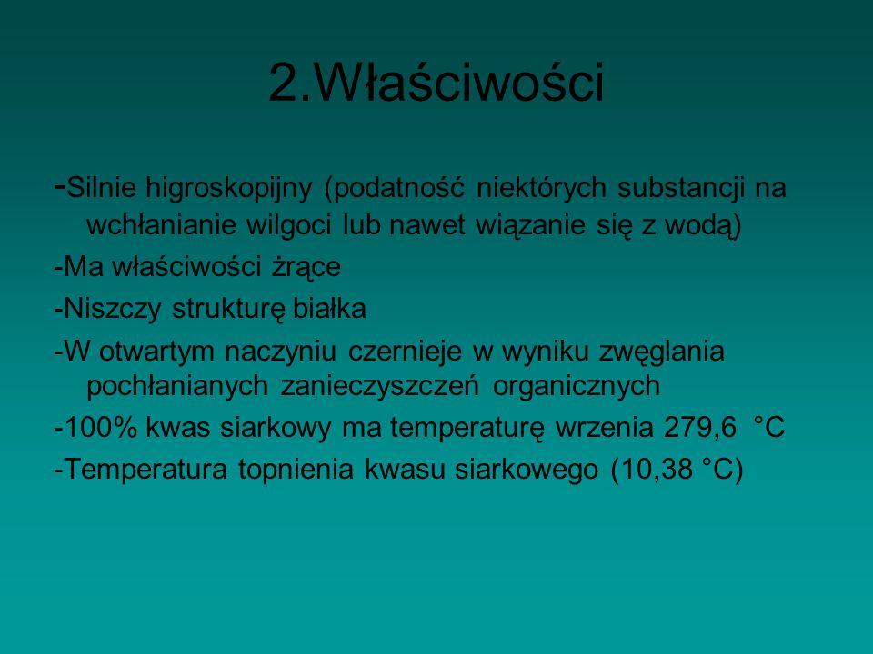 2.Właściwości -Silnie higroskopijny (podatność niektórych substancji na wchłanianie wilgoci lub nawet wiązanie się z wodą)