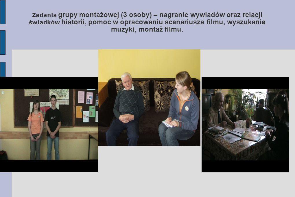 Zadania grupy montażowej (3 osoby) – nagranie wywiadów oraz relacji świadków historii, pomoc w opracowaniu scenariusza filmu, wyszukanie muzyki, montaż filmu.