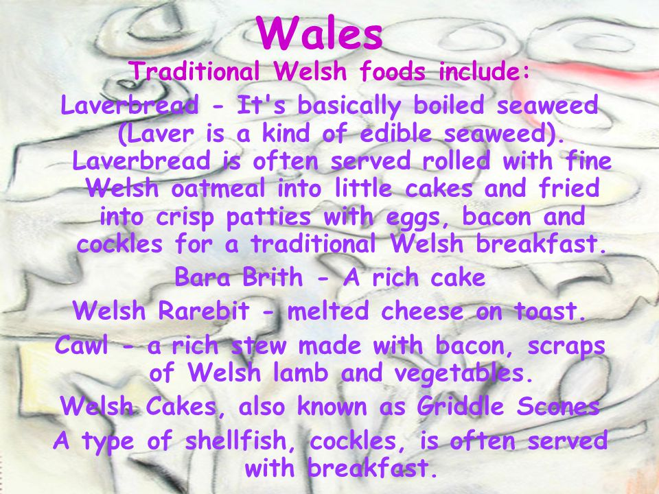 Wales Traditional Welsh foods include: