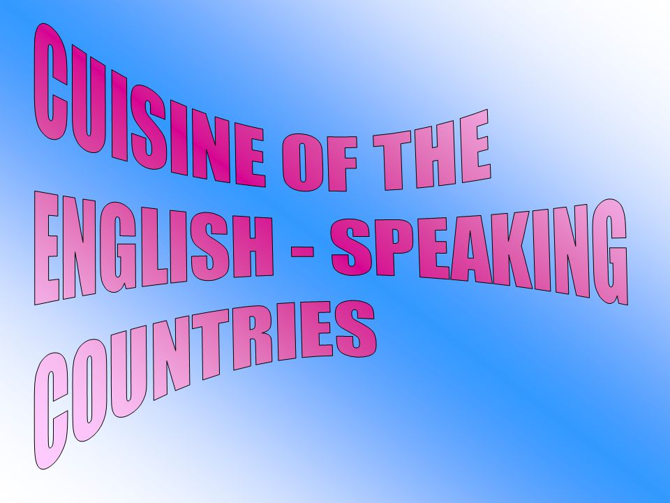 CUISINE OF THE ENGLISH - SPEAKING COUNTRIES