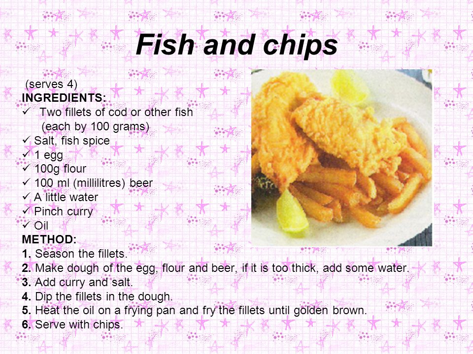 Fish and chips (serves 4) INGREDIENTS: