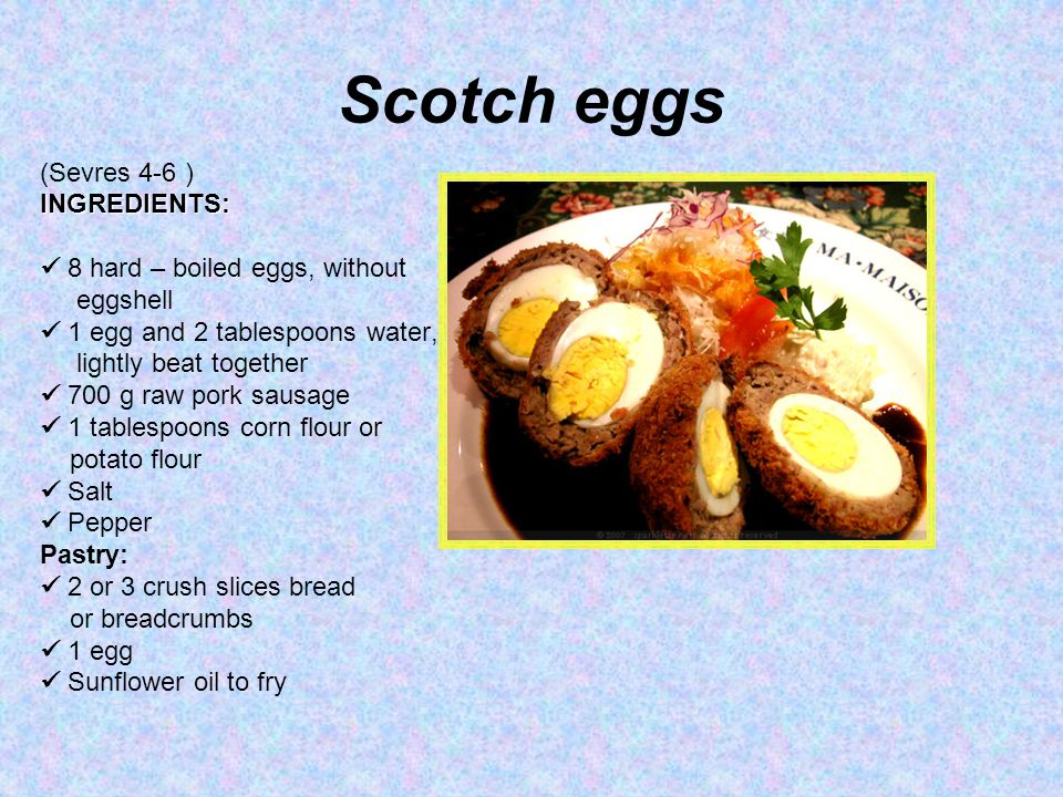 Scotch eggs (Sevres 4-6 ) INGREDIENTS:  8 hard – boiled eggs, without