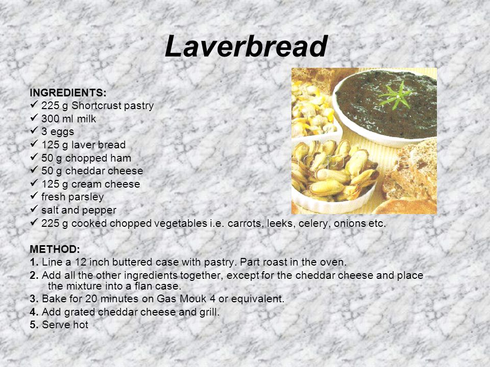 Laverbread INGREDIENTS:  225 g Shortcrust pastry  300 ml milk