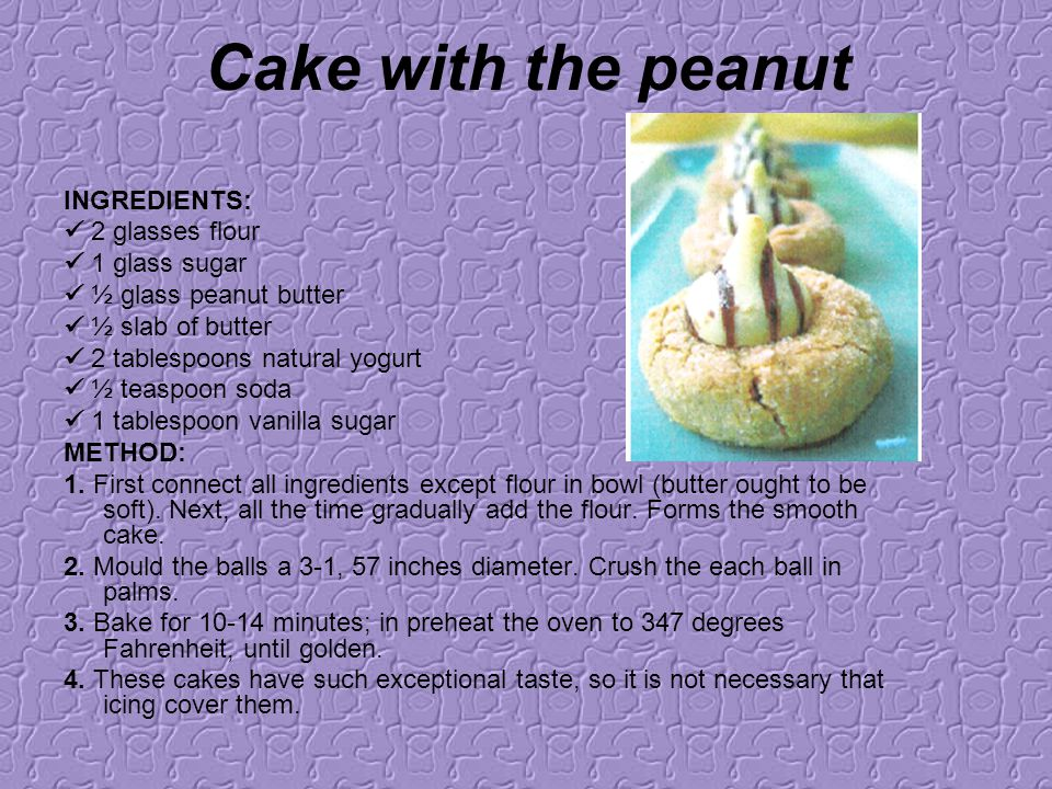 Cake with the peanut INGREDIENTS:  2 glasses flour  1 glass sugar