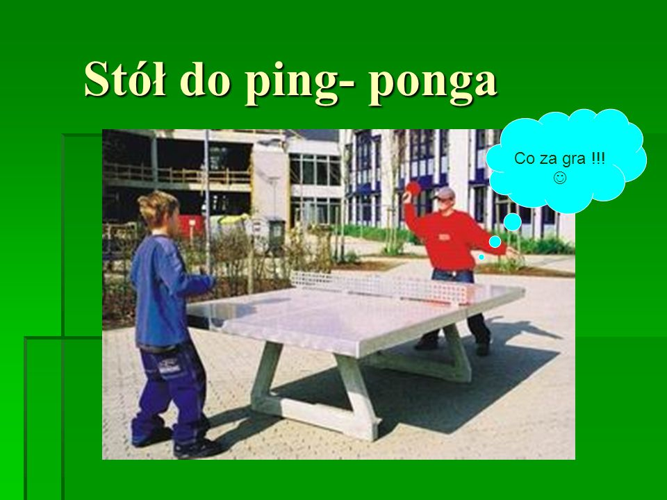 Stół do ping- ponga Co za gra !!! 