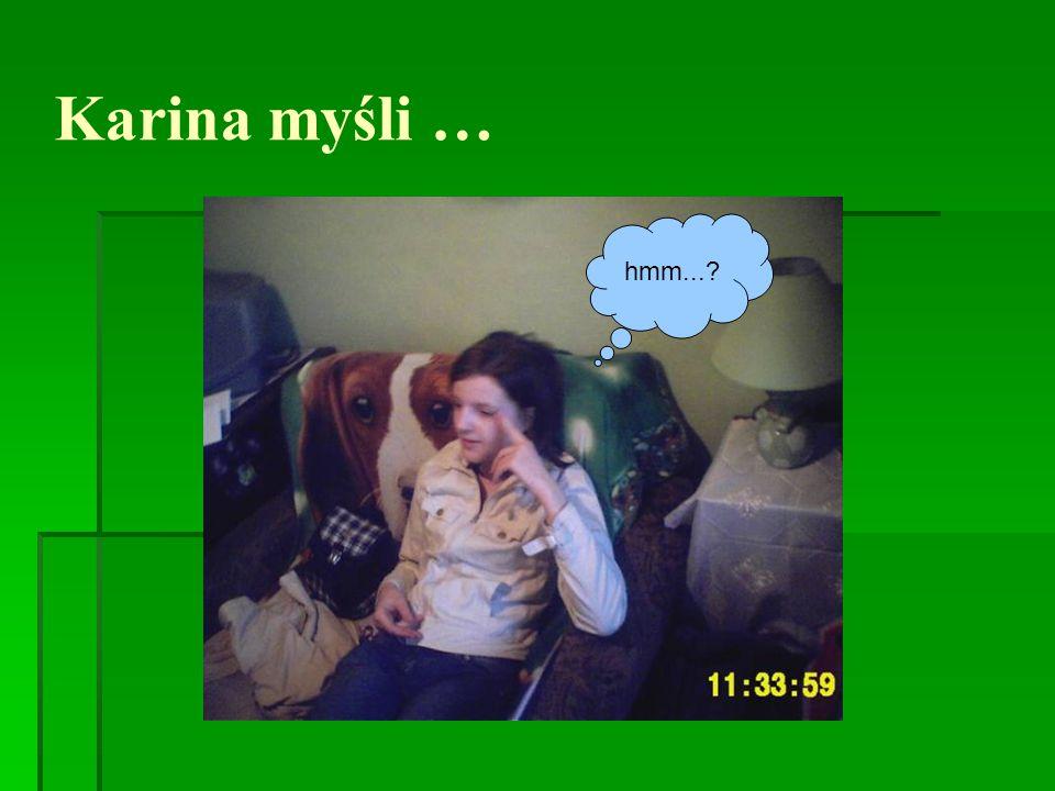 Karina myśli … hmm...