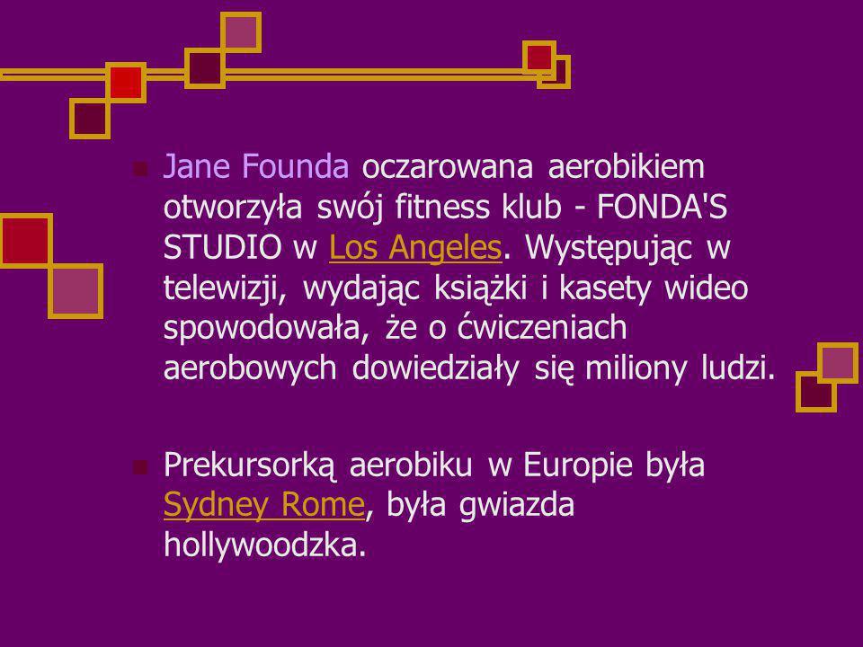 Jane Founda oczarowana aerobikiem otworzyła swój fitness klub - FONDA S STUDIO w Los Angeles. Występując w telewizji, wydając książki i kasety wideo spowodowała, że o ćwiczeniach aerobowych dowiedziały się miliony ludzi.