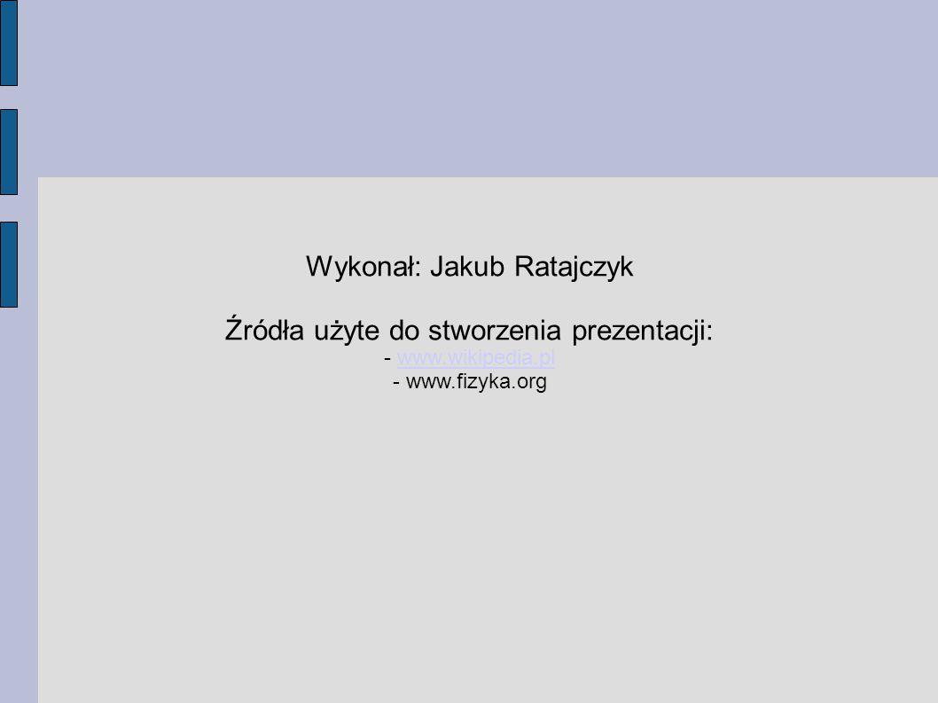 Wykonał: Jakub Ratajczyk Źródła użyte do stworzenia prezentacji: