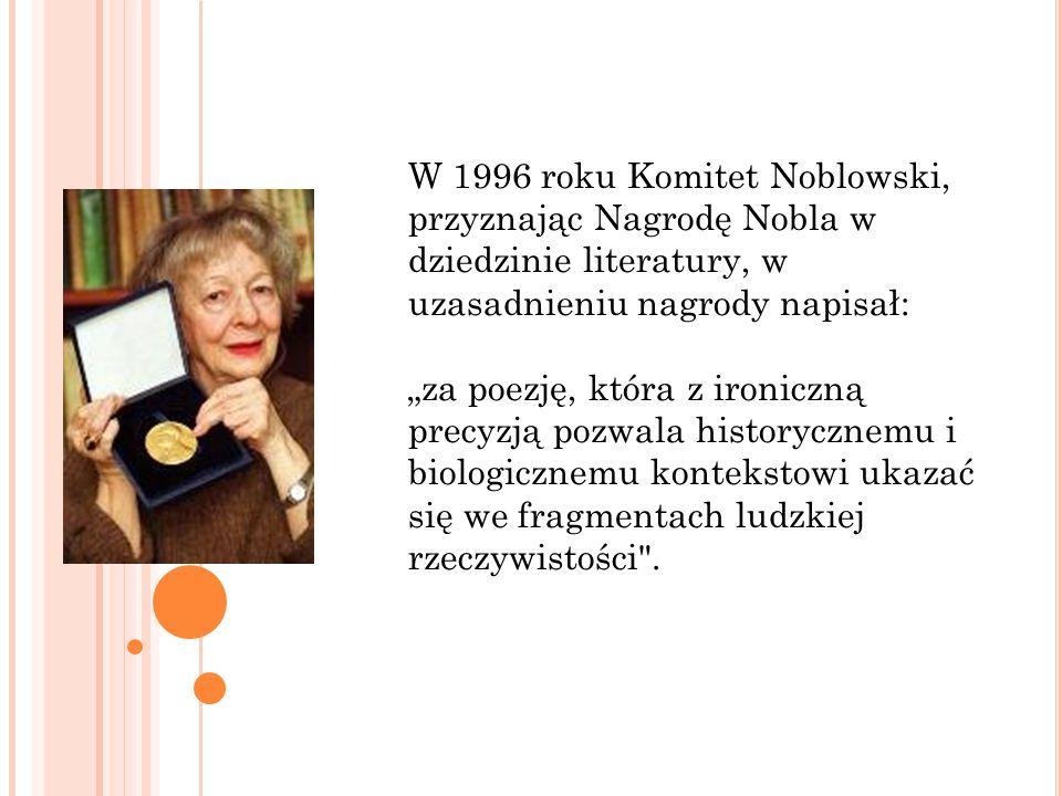 W 1996 roku Komitet Noblowski, przyznając Nagrodę Nobla w dziedzinie literatury, w uzasadnieniu nagrody napisał: