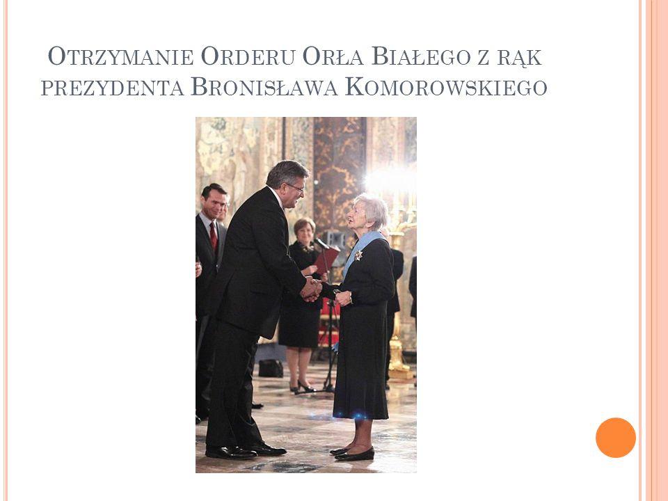 Otrzymanie Orderu Orła Białego z rąk prezydenta Bronisława Komorowskiego