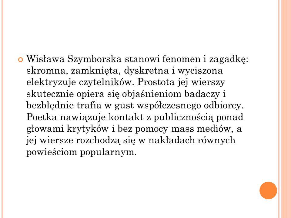 Wisława Szymborska stanowi fenomen i zagadkę: skromna, zamknięta, dyskretna i wyciszona elektryzuje czytelników.