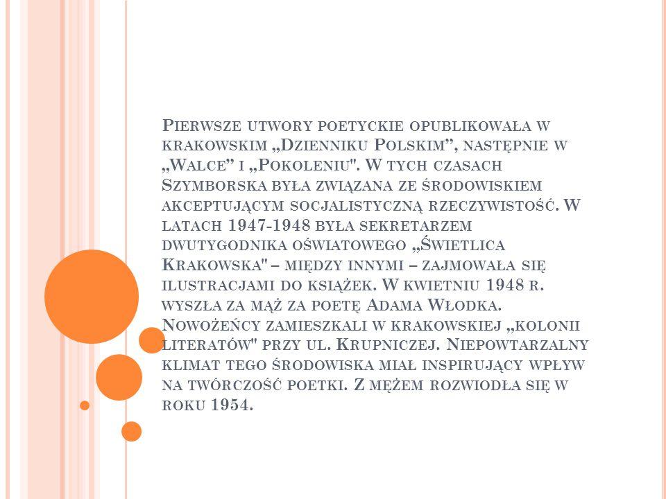 """Pierwsze utwory poetyckie opublikowała w krakowskim """"Dzienniku Polskim , następnie w """"Walce i """"Pokoleniu ."""