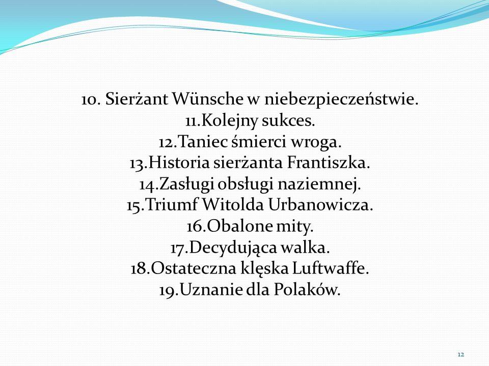 10. Sierżant Wünsche w niebezpieczeństwie. 11. Kolejny sukces. 12